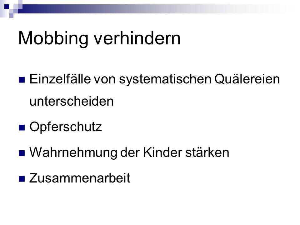 Mobbing verhindern Einzelfälle von systematischen Quälereien unterscheiden. Opferschutz. Wahrnehmung der Kinder stärken.