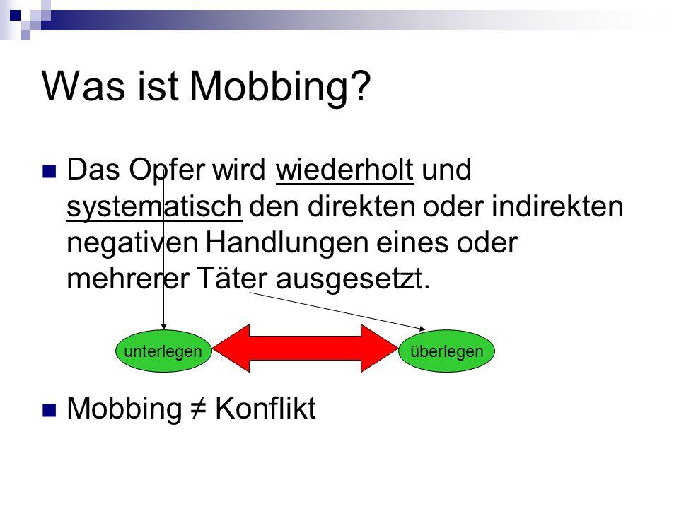 Was ist Mobbing Das Opfer wird wiederholt und systematisch den direkten oder indirekten negativen Handlungen eines oder mehrerer Täter ausgesetzt.
