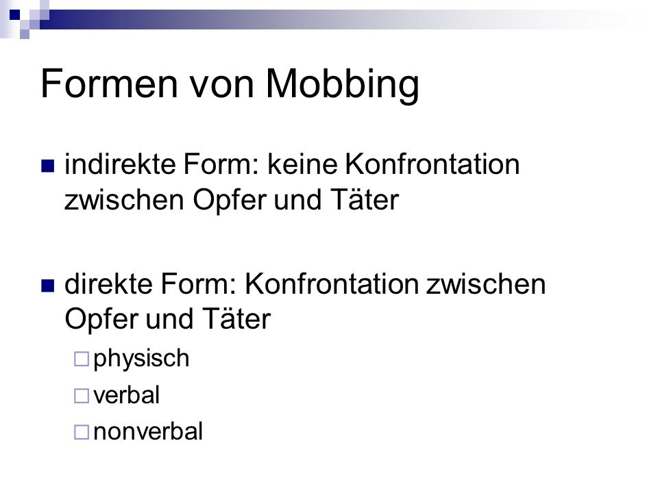 Formen von Mobbing indirekte Form: keine Konfrontation zwischen Opfer und Täter. direkte Form: Konfrontation zwischen Opfer und Täter.
