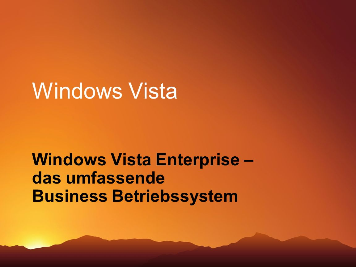 Business Value Launch 20063/21/2017 9:18 PM. Windows Vista. Windows Vista Enterprise – das umfassende Business Betriebssystem.