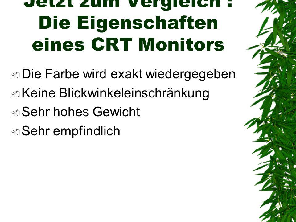Jetzt zum Vergleich : Die Eigenschaften eines CRT Monitors