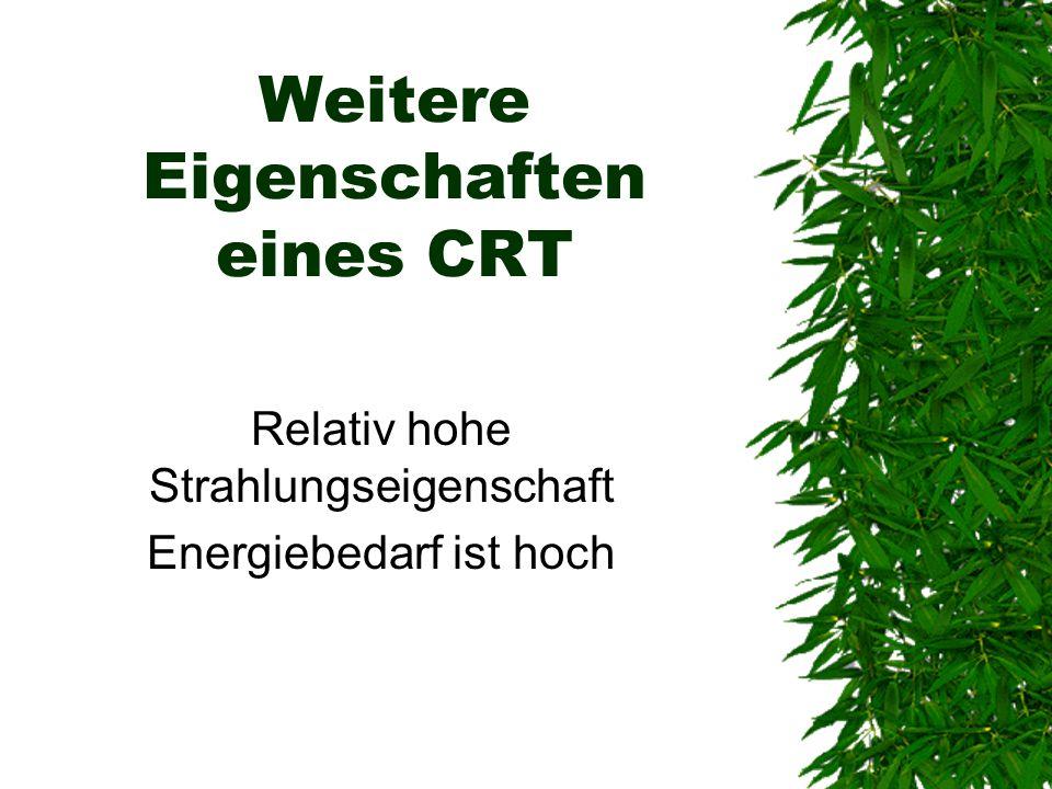 Weitere Eigenschaften eines CRT
