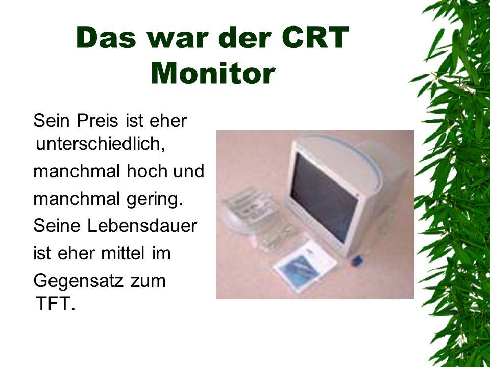 Das war der CRT Monitor Sein Preis ist eher unterschiedlich,