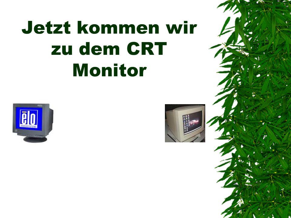 Jetzt kommen wir zu dem CRT Monitor