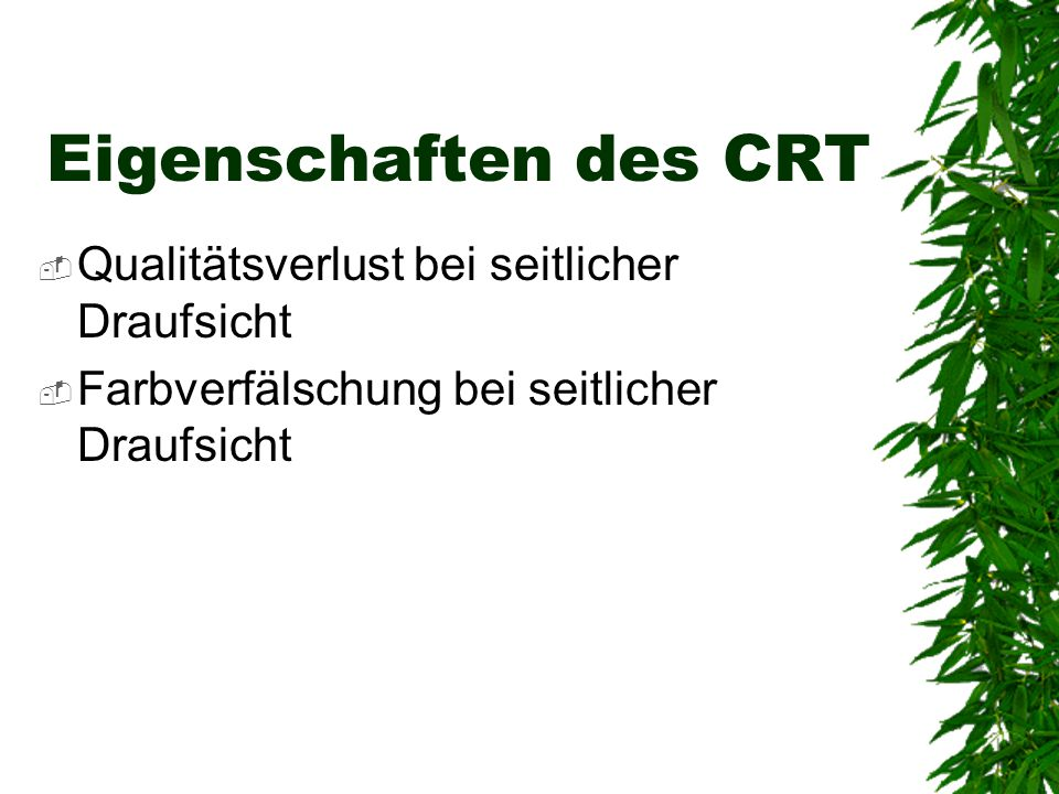 Eigenschaften des CRT Qualitätsverlust bei seitlicher Draufsicht