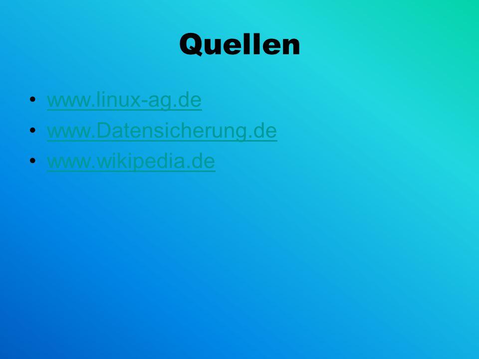 Quellen www.linux-ag.de www.Datensicherung.de www.wikipedia.de