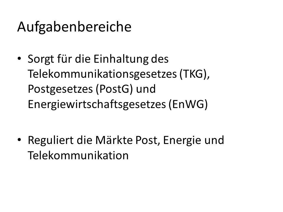 Aufgabenbereiche Sorgt für die Einhaltung des Telekommunikationsgesetzes (TKG), Postgesetzes (PostG) und Energiewirtschaftsgesetzes (EnWG)