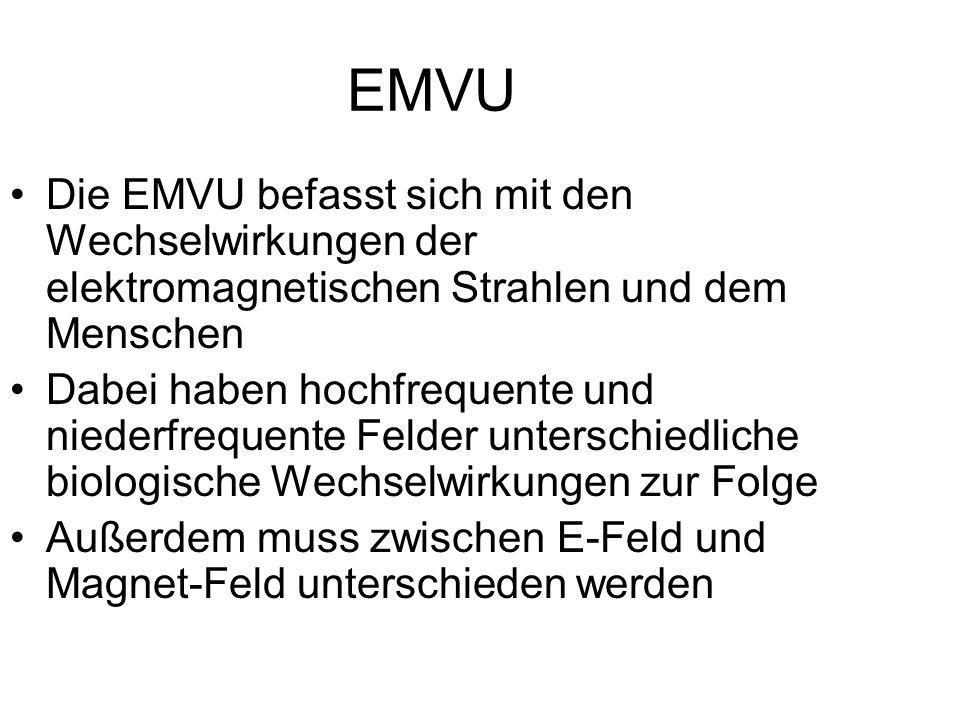 EMVU Die EMVU befasst sich mit den Wechselwirkungen der elektromagnetischen Strahlen und dem Menschen.