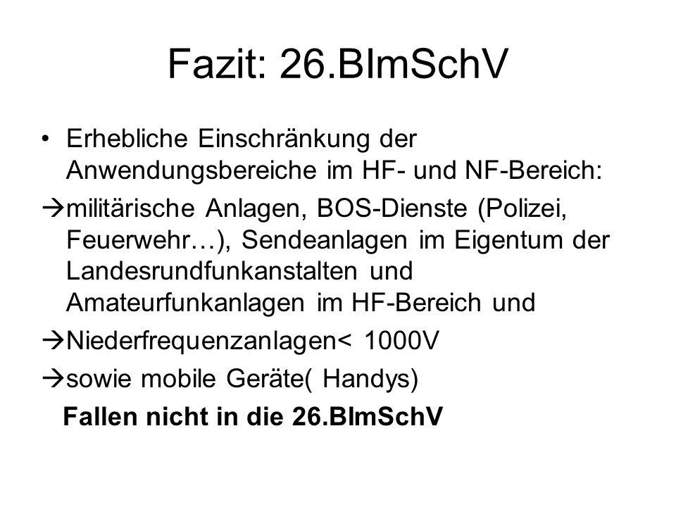 Fazit: 26.BImSchV Erhebliche Einschränkung der Anwendungsbereiche im HF- und NF-Bereich: