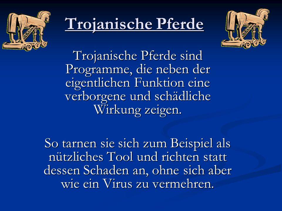 Trojanische Pferde Trojanische Pferde sind Programme, die neben der eigentlichen Funktion eine verborgene und schädliche Wirkung zeigen.