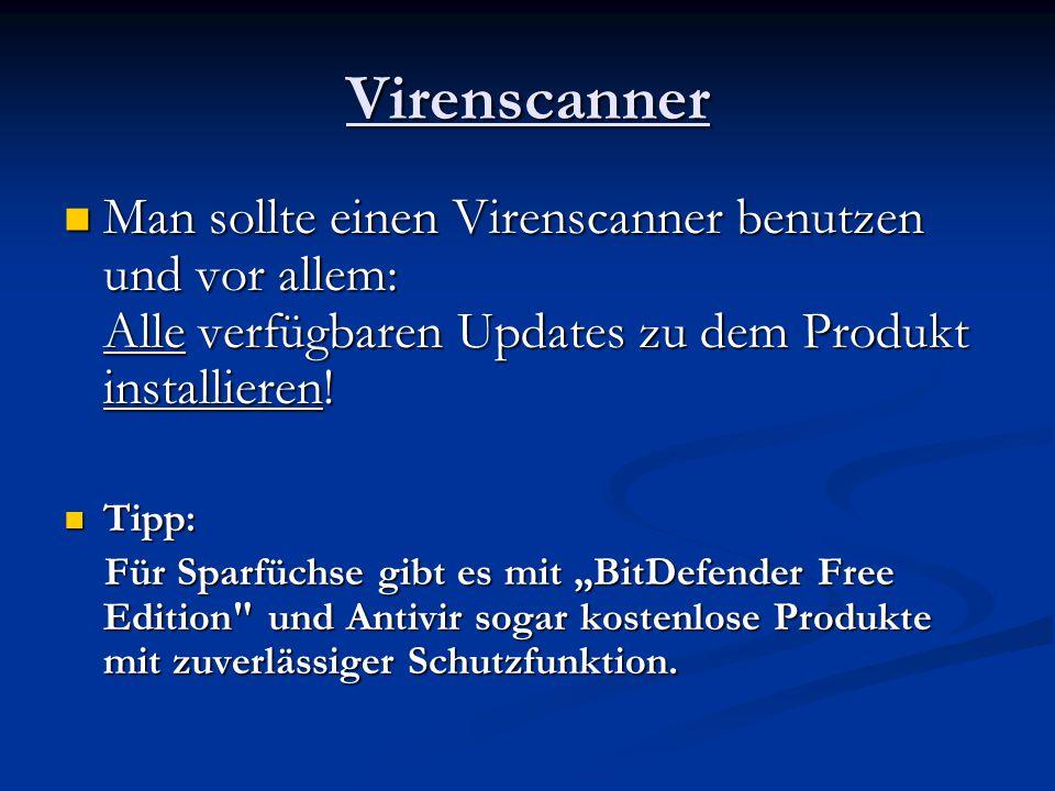 Virenscanner Man sollte einen Virenscanner benutzen und vor allem: Alle verfügbaren Updates zu dem Produkt installieren!
