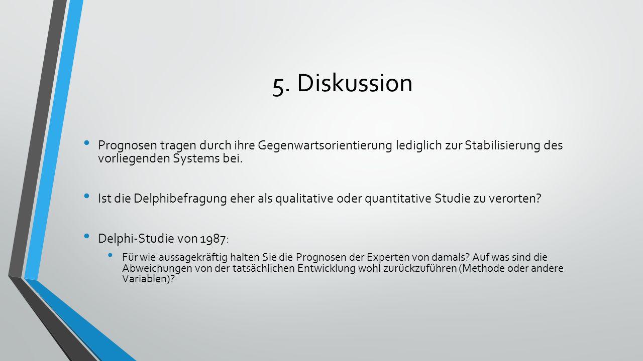 5. Diskussion Prognosen tragen durch ihre Gegenwartsorientierung lediglich zur Stabilisierung des vorliegenden Systems bei.