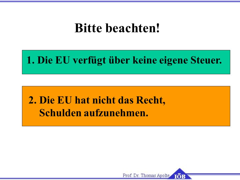 Bitte beachten! 1. Die EU verfügt über keine eigene Steuer.