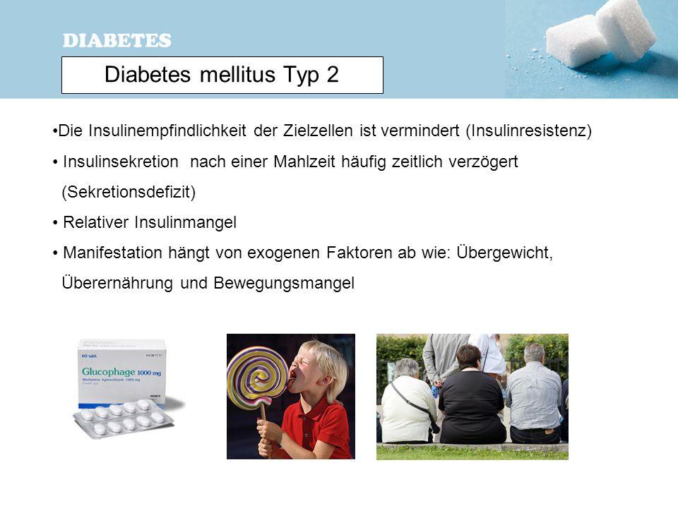 Diabetes mellitus Typ 2 Die Insulinempfindlichkeit der Zielzellen ist vermindert (Insulinresistenz)