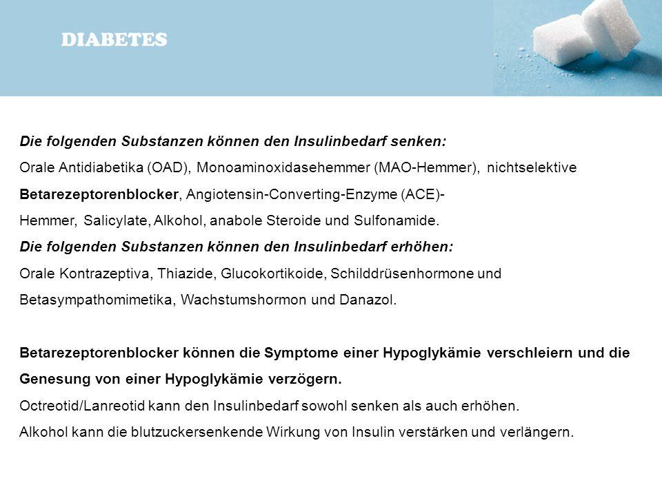 Die folgenden Substanzen können den Insulinbedarf senken:
