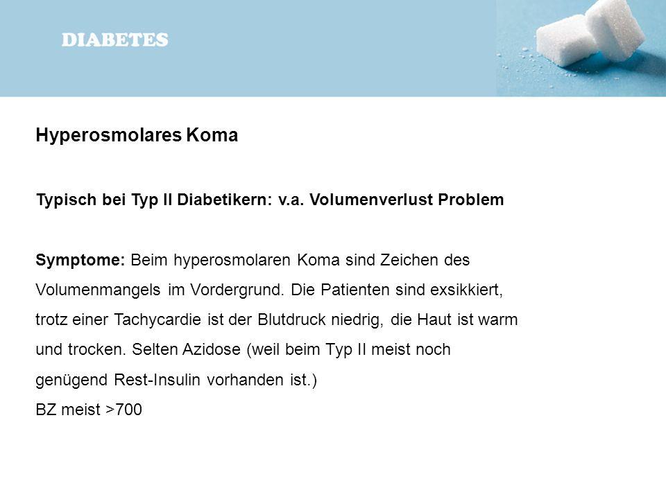 Hyperosmolares Koma Typisch bei Typ II Diabetikern: v.a. Volumenverlust Problem.