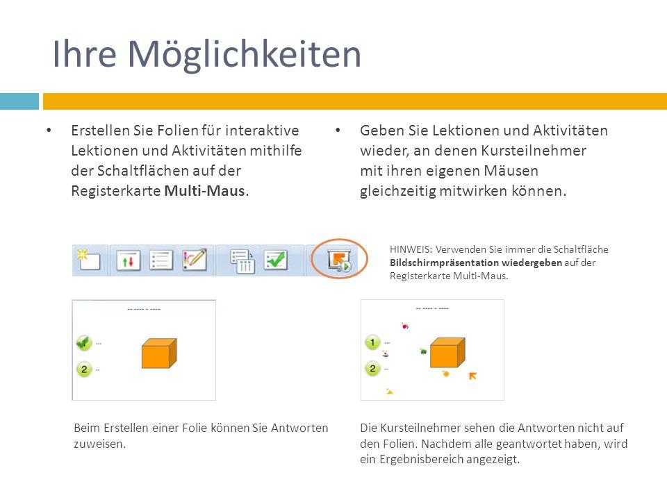 Ihre Möglichkeiten Erstellen Sie Folien für interaktive Lektionen und Aktivitäten mithilfe der Schaltflächen auf der Registerkarte Multi-Maus.