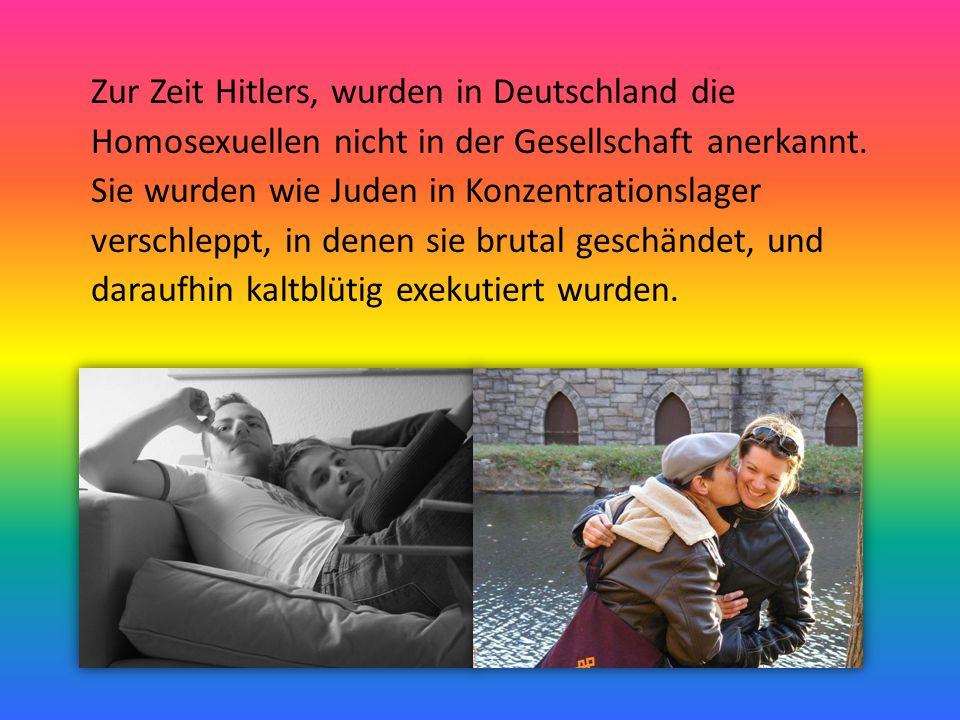 Zur Zeit Hitlers, wurden in Deutschland die Homosexuellen nicht in der Gesellschaft anerkannt.
