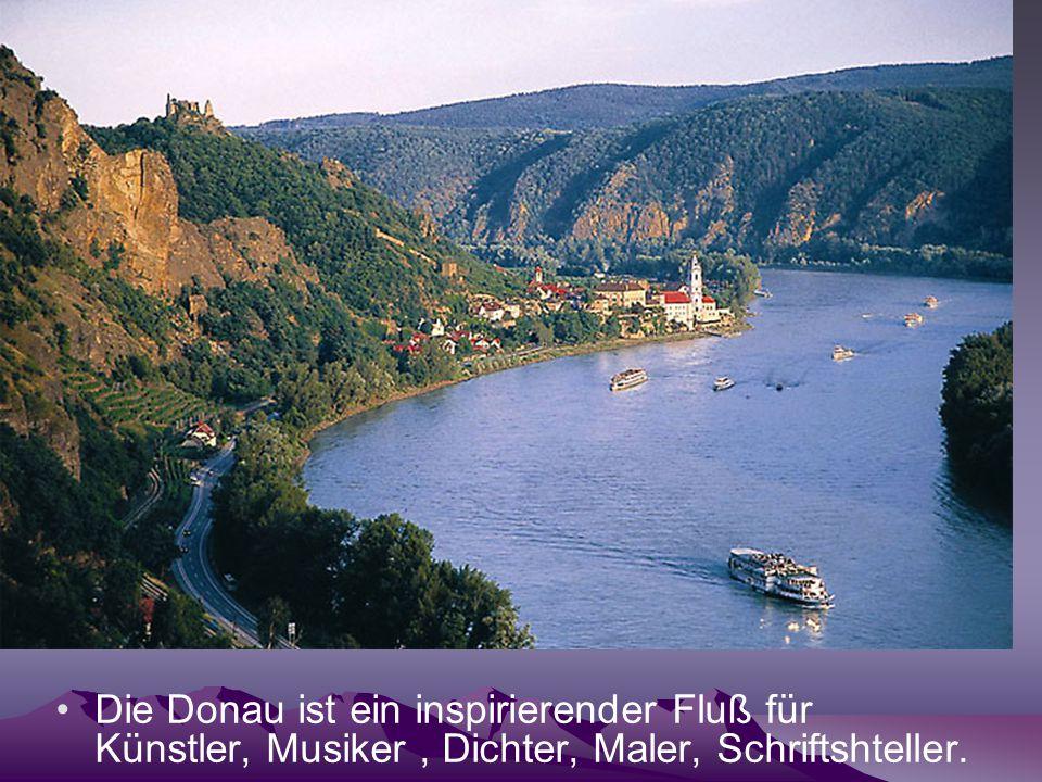 Die Donau ist ein inspirierender Fluß für Künstler, Musiker , Dichter, Maler, Schriftshteller.