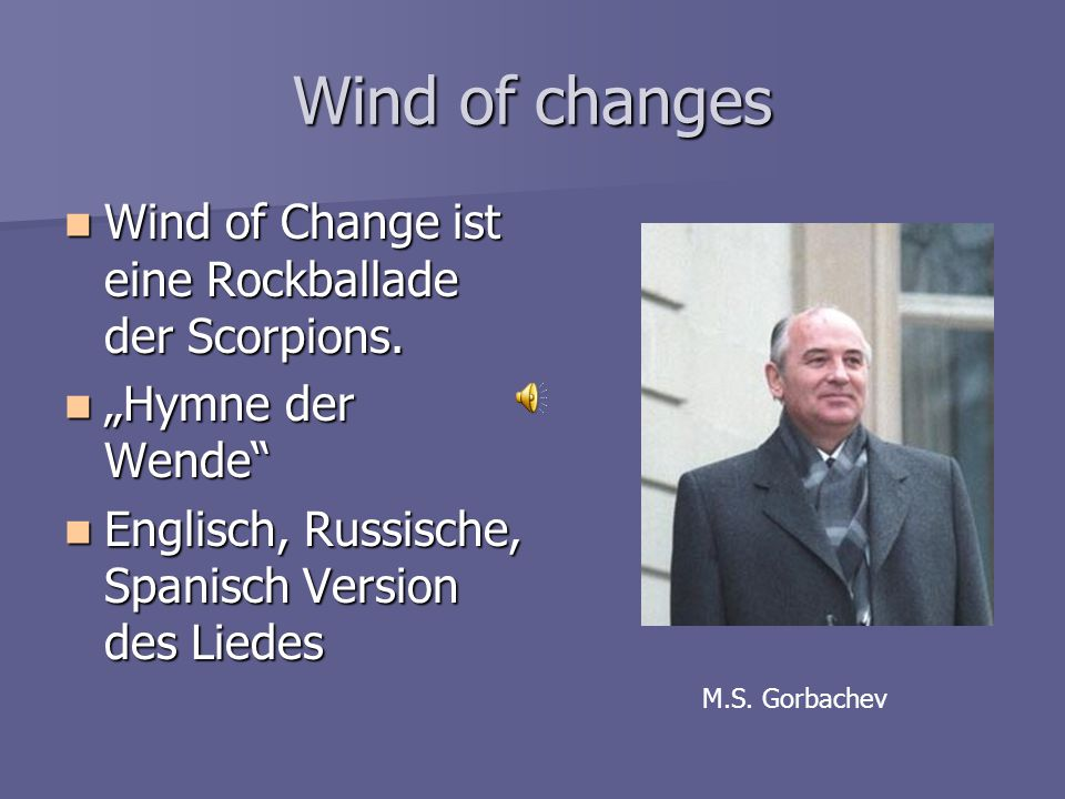 Wind of changes Wind of Change ist eine Rockballade der Scorpions.