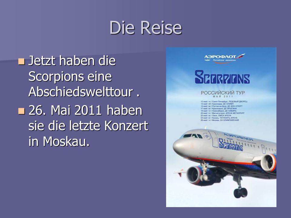 Die Reise Jetzt haben die Scorpions eine Abschiedswelttour .