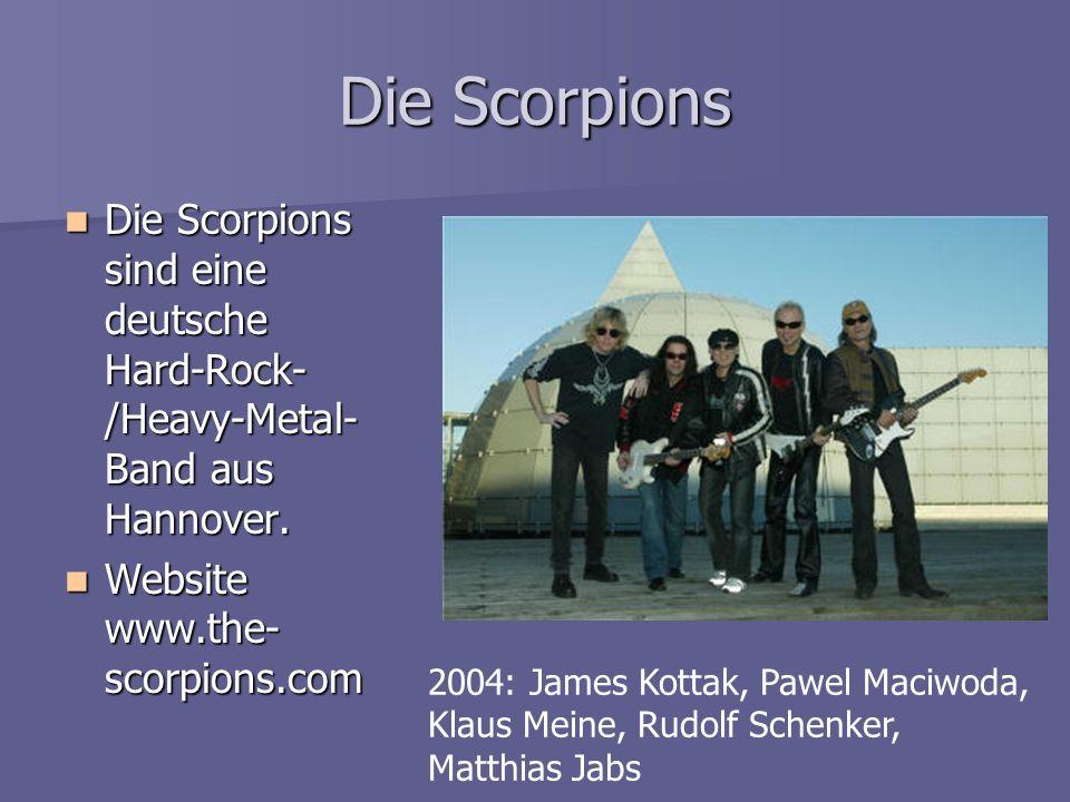 Die Scorpions Die Scorpions sind eine deutsche Hard-Rock-/Heavy-Metal-Band aus Hannover. Website www.the-scorpions.com.