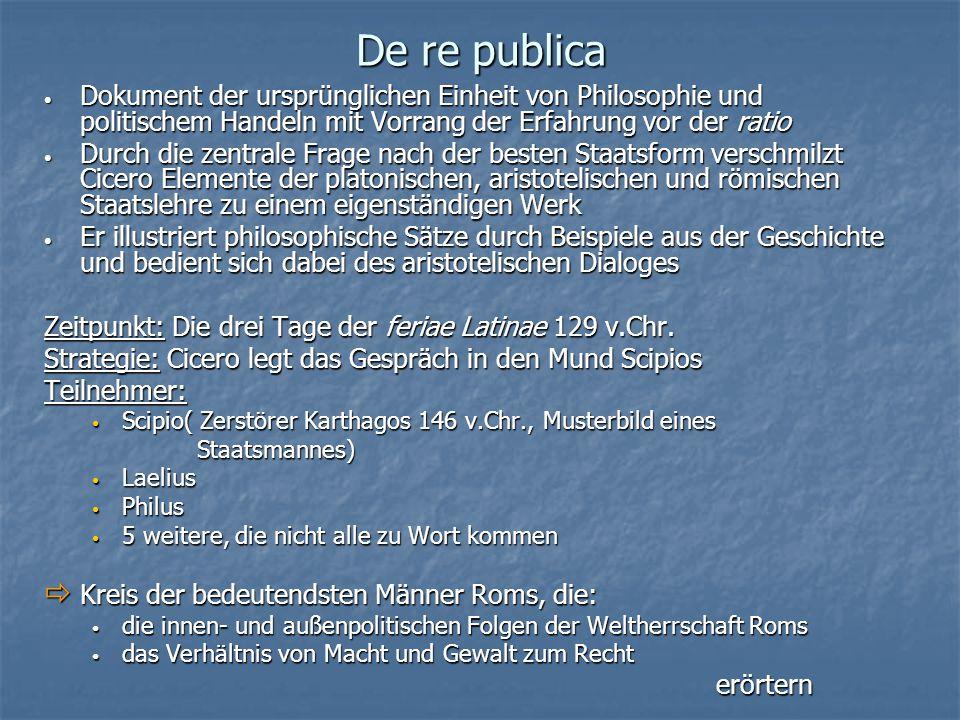 De re publica Dokument der ursprünglichen Einheit von Philosophie und politischem Handeln mit Vorrang der Erfahrung vor der ratio.