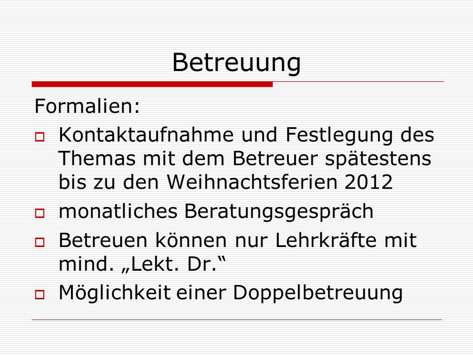 Betreuung Formalien: Kontaktaufnahme und Festlegung des Themas mit dem Betreuer spätestens bis zu den Weihnachtsferien 2012.