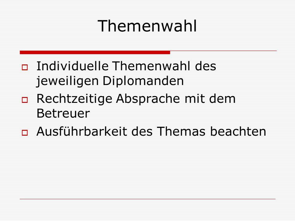 Themenwahl Individuelle Themenwahl des jeweiligen Diplomanden