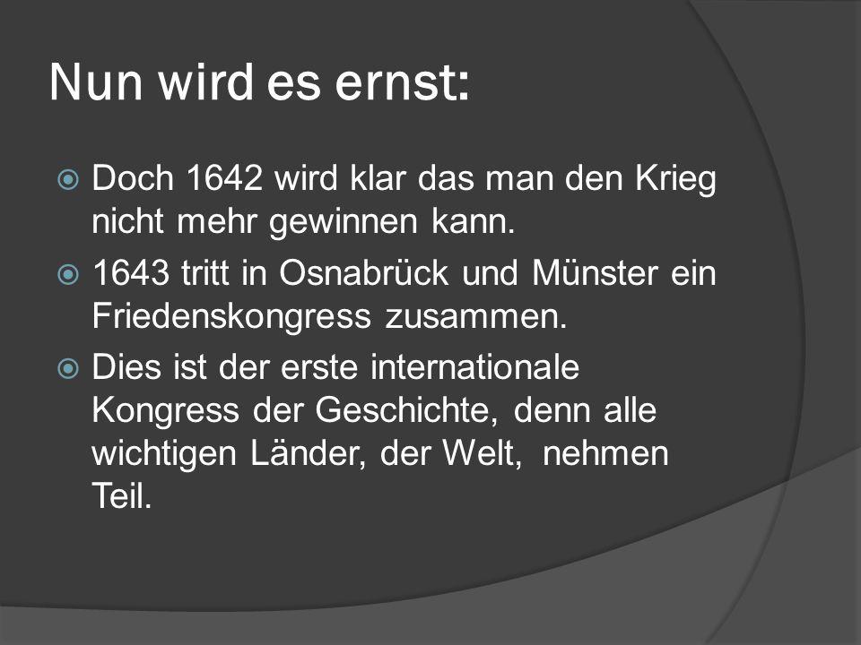 Nun wird es ernst: Doch 1642 wird klar das man den Krieg nicht mehr gewinnen kann.