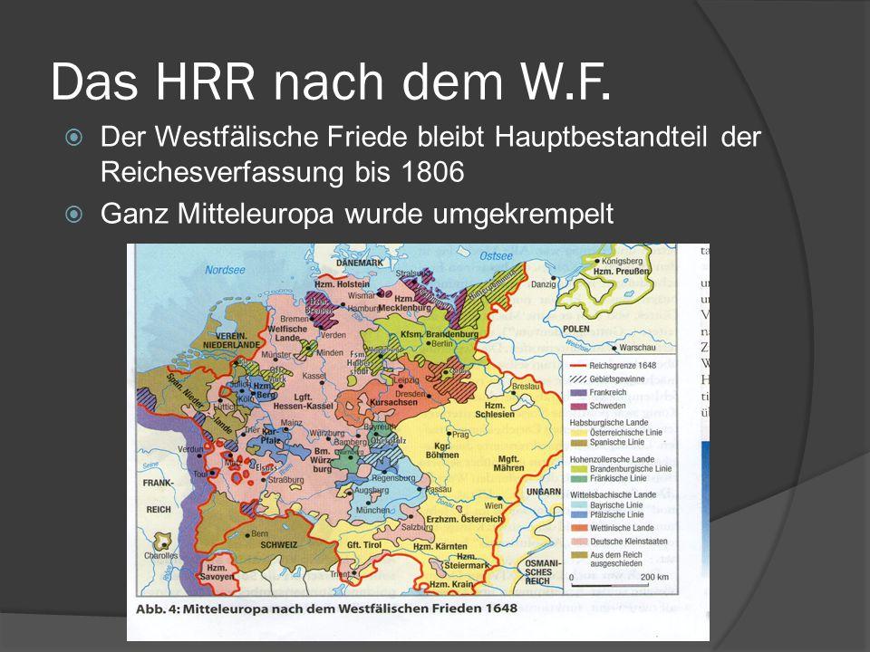 Das HRR nach dem W.F. Der Westfälische Friede bleibt Hauptbestandteil der Reichesverfassung bis 1806.