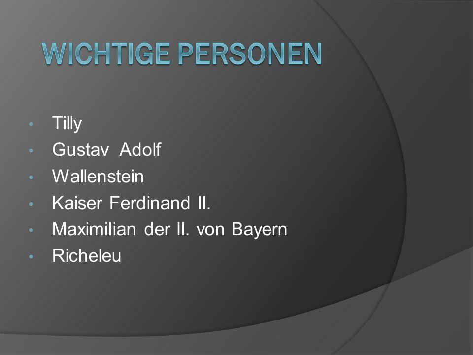 Wichtige Personen Tilly Gustav Adolf Wallenstein Kaiser Ferdinand II.