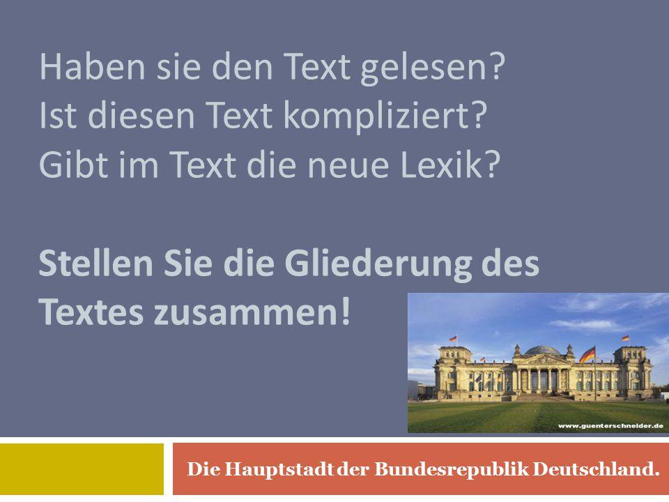 Die Hauptstadt der Bundesrepublik Deutschland.