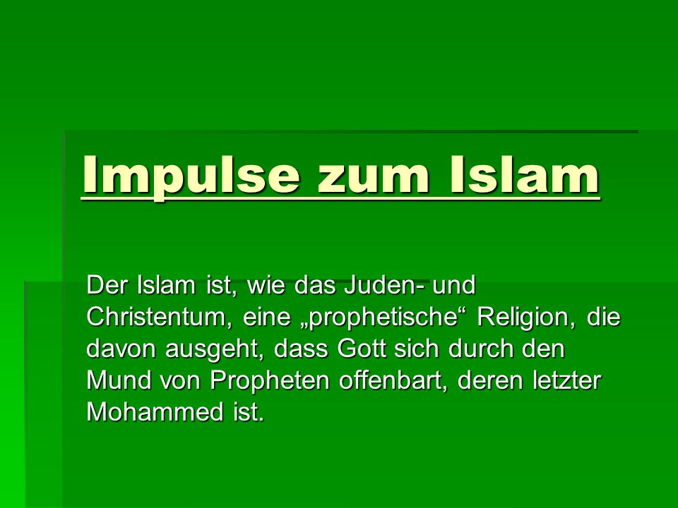 Impulse zum Islam Der Islam ist, wie das Juden- und