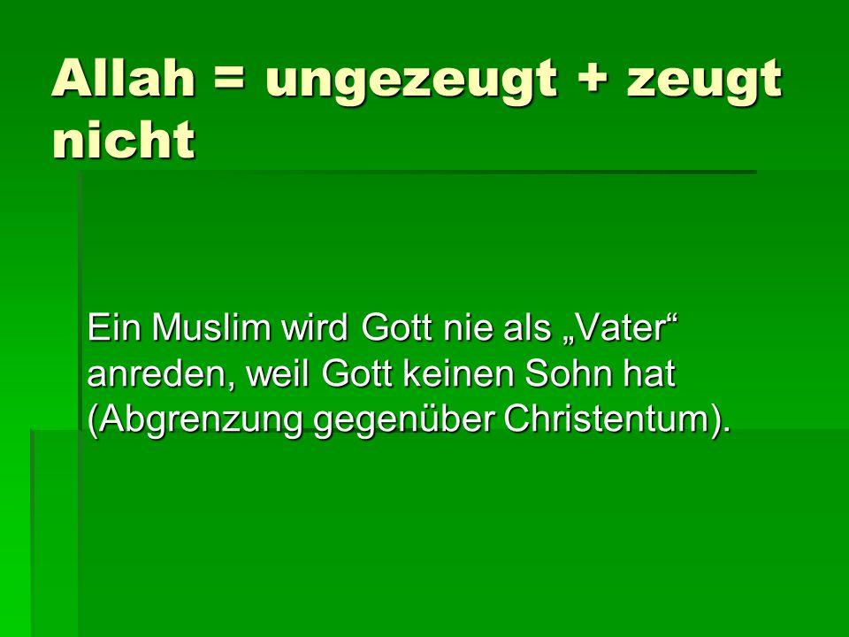 Allah = ungezeugt + zeugt nicht