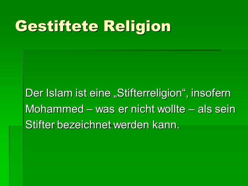 """Gestiftete Religion Der Islam ist eine """"Stifterreligion , insofern"""