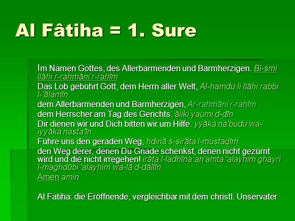 Al Fâtiha = 1. Sure Im Namen Gottes, des Allerbarmenden und Barmherzigen. Bi-smi llāhi r-rahmāni r-rahīm.