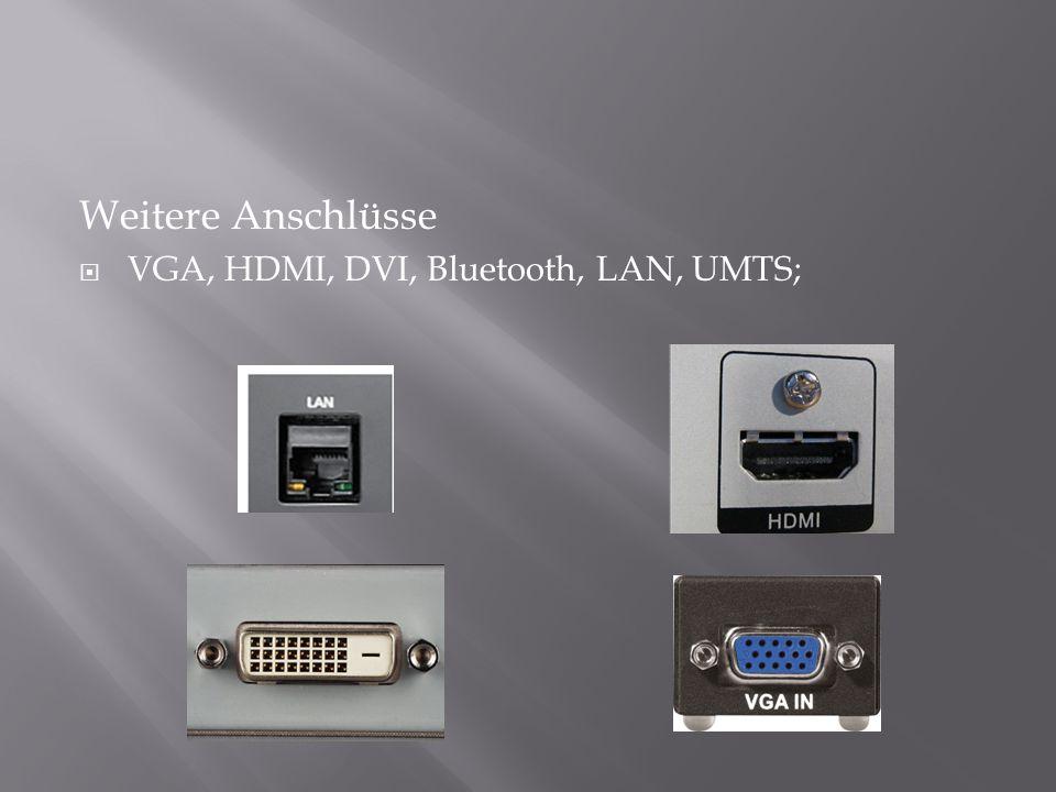 Weitere Anschlüsse VGA, HDMI, DVI, Bluetooth, LAN, UMTS;