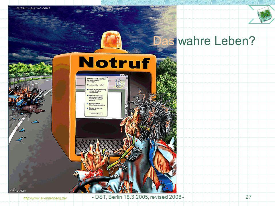 Das wahre Leben - DST, Berlin 18.3.2005, revised 2008 -