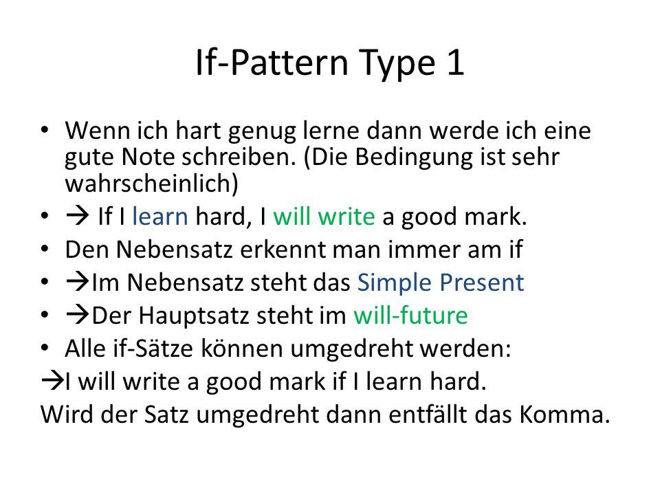 If-Pattern Type 1 Wenn ich hart genug lerne dann werde ich eine gute Note schreiben. (Die Bedingung ist sehr wahrscheinlich)