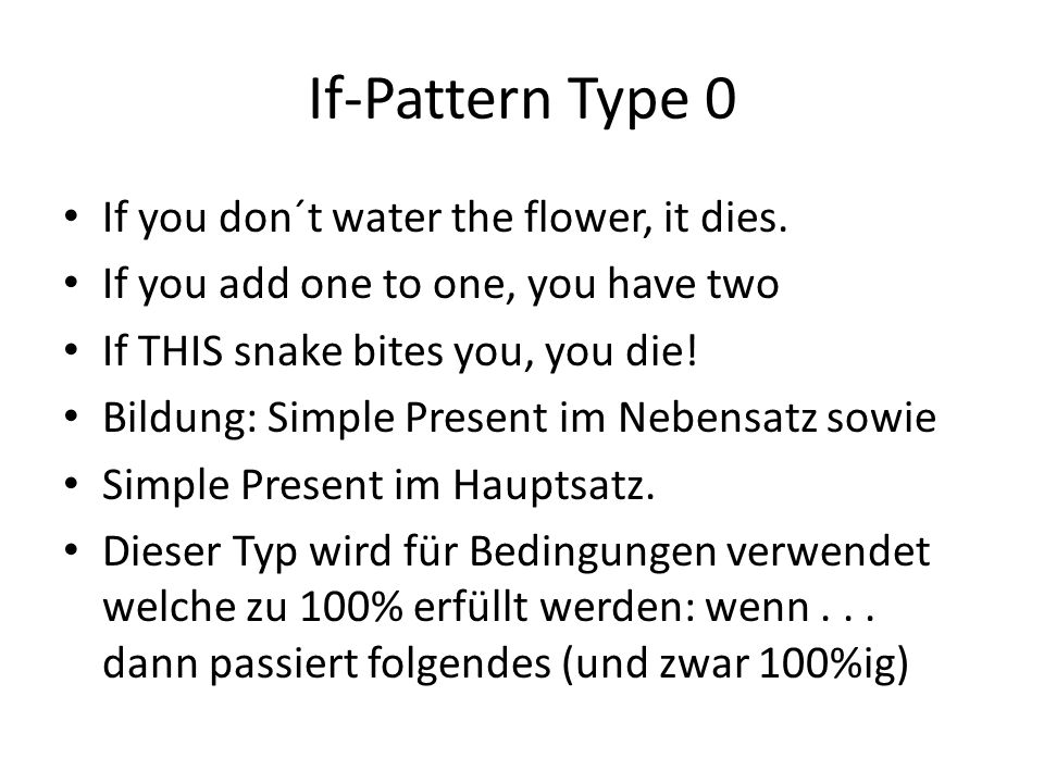 If-Pattern Type 0 If you don´t water the flower, it dies.