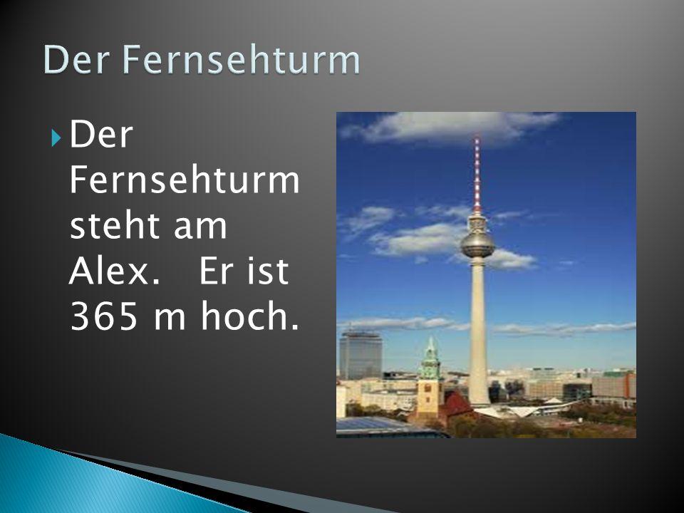 Der Fernsehturm Der Fernsehturm steht am Alex. Er ist 365 m hoch.