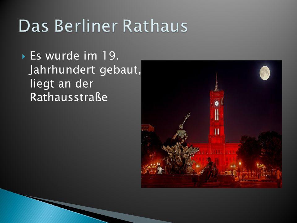 Das Berliner Rathaus Es wurde im 19. Jahrhundert gebaut, liegt an der Rathausstraße