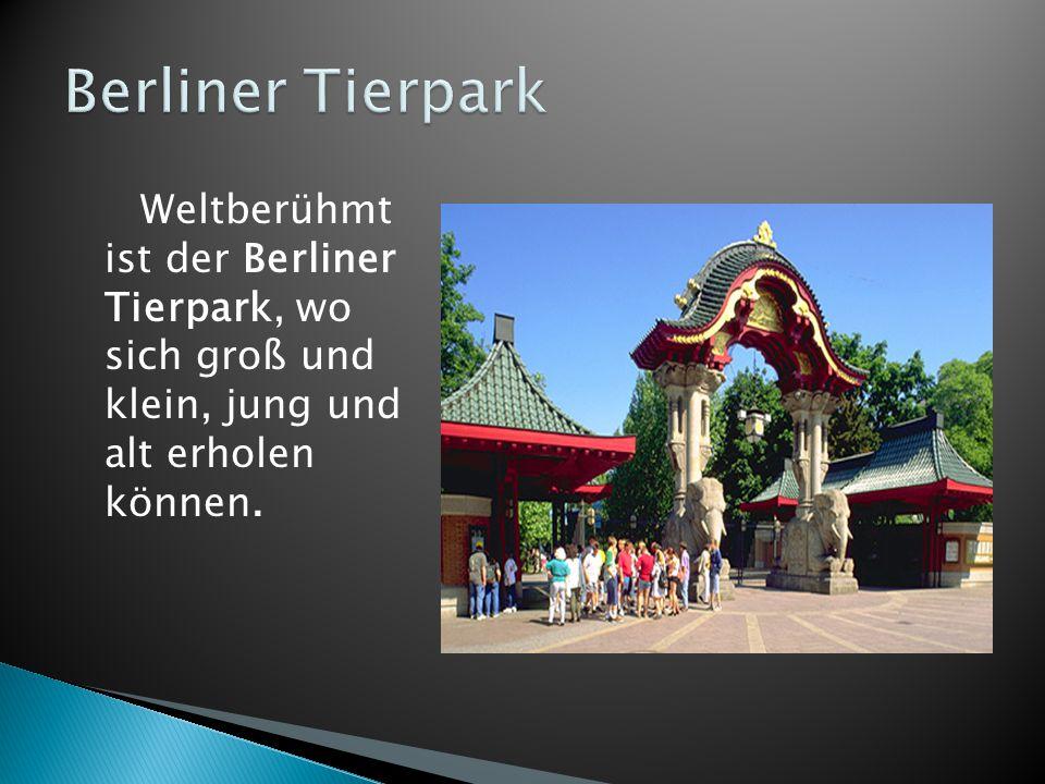 Berliner Tierpark Weltberühmt ist der Berliner Tierpark, wo sich groß und klein, jung und alt erholen können.