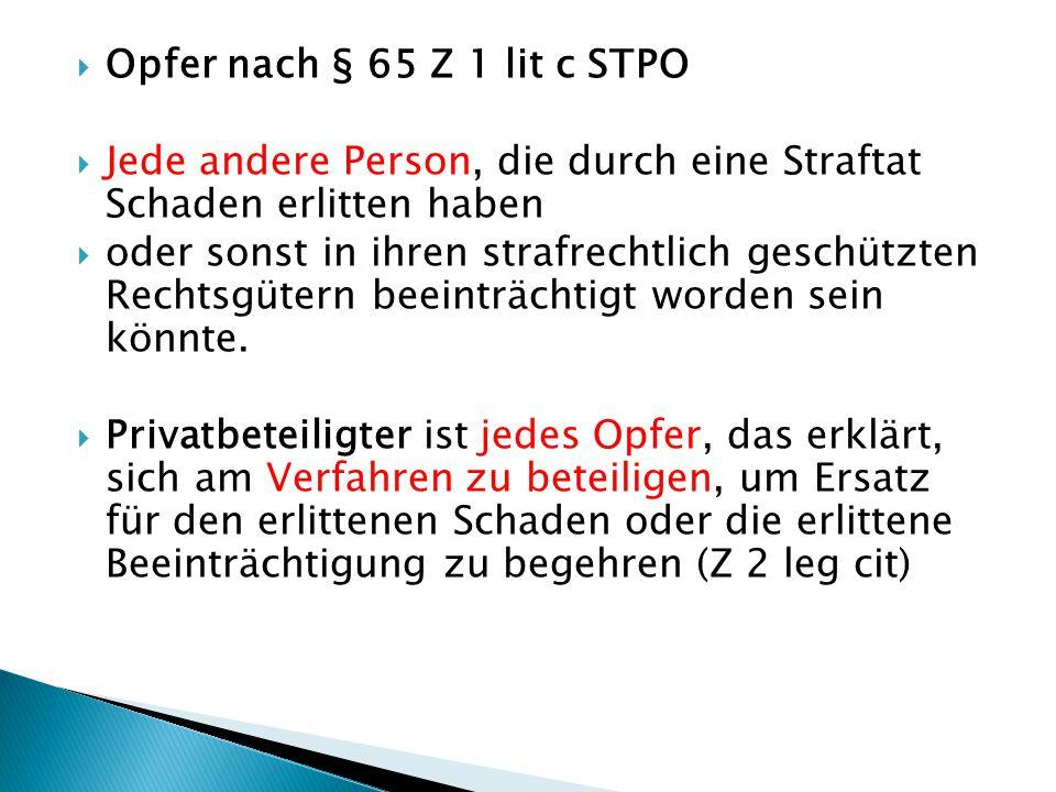 Opfer nach § 65 Z 1 lit c STPO Jede andere Person, die durch eine Straftat Schaden erlitten haben.