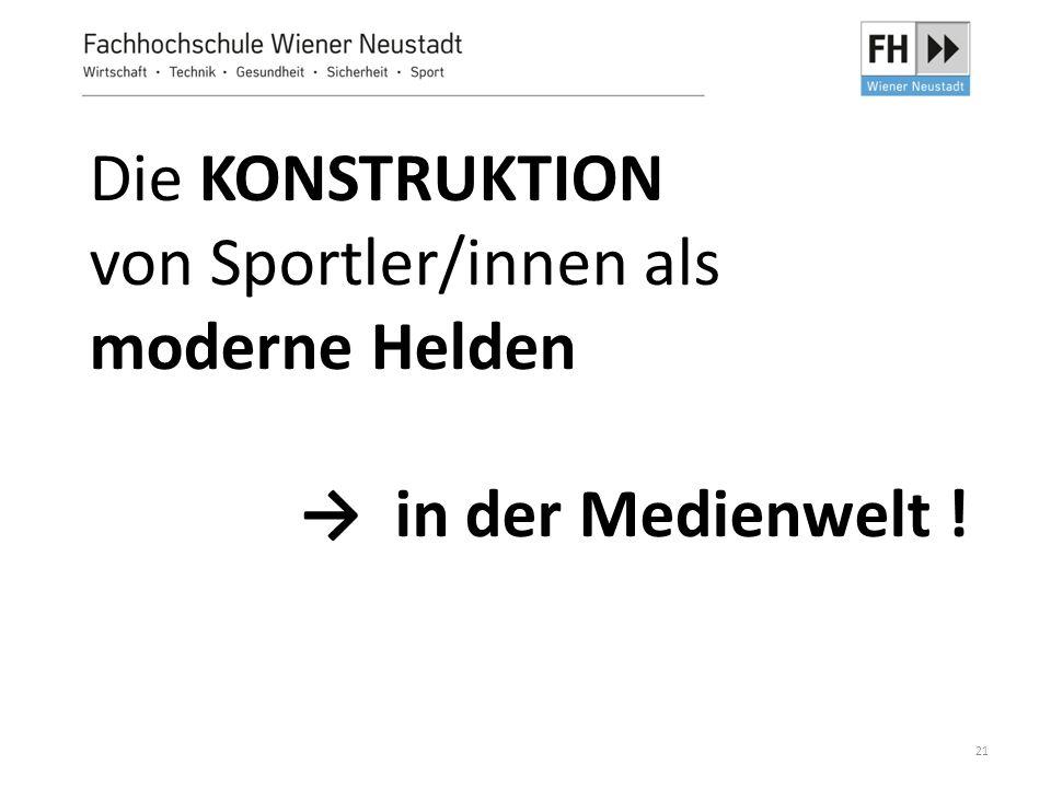 Die KONSTRUKTION von Sportler/innen als moderne Helden → in der Medienwelt !