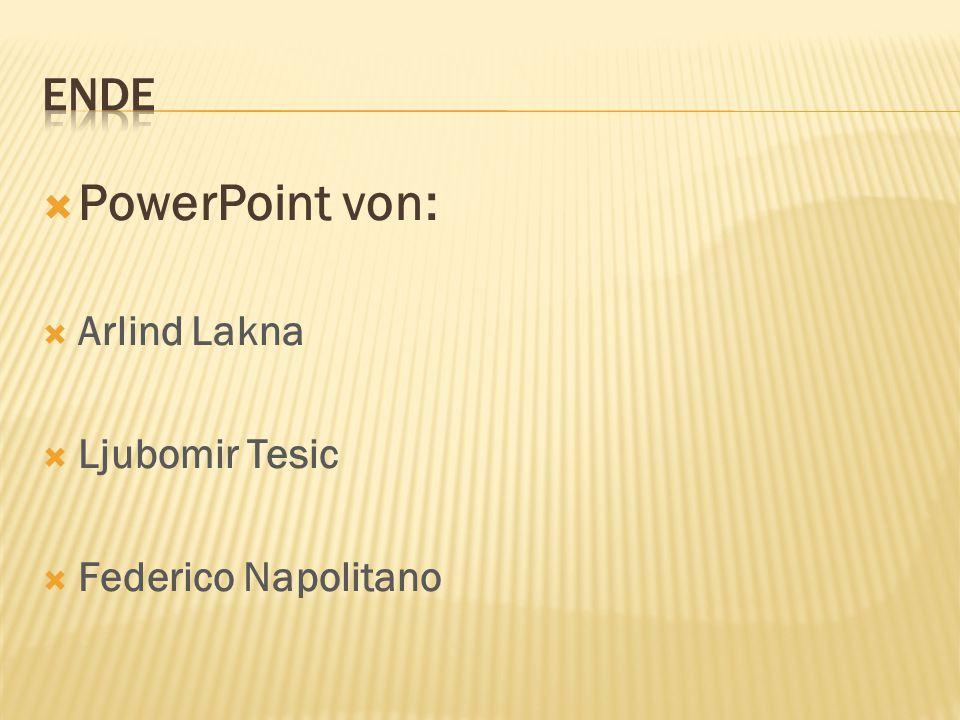 ENDE PowerPoint von: Arlind Lakna Ljubomir Tesic Federico Napolitano