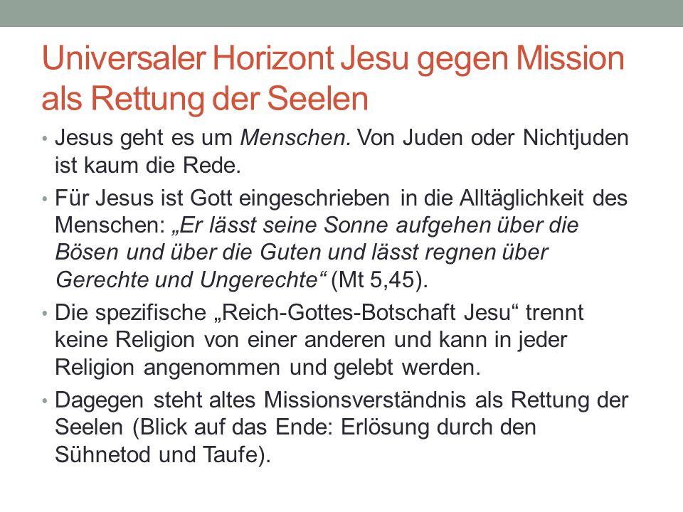 Universaler Horizont Jesu gegen Mission als Rettung der Seelen