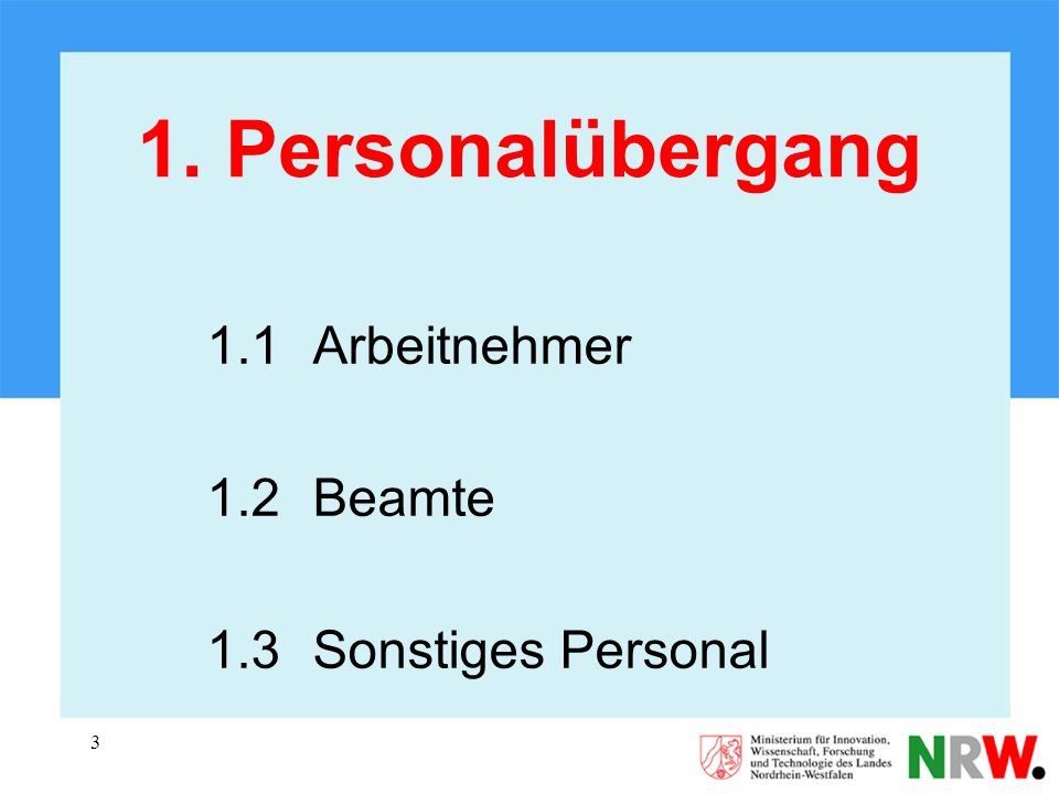 1. Personalübergang 1.1 Arbeitnehmer 1.2 Beamte 1.3 Sonstiges Personal