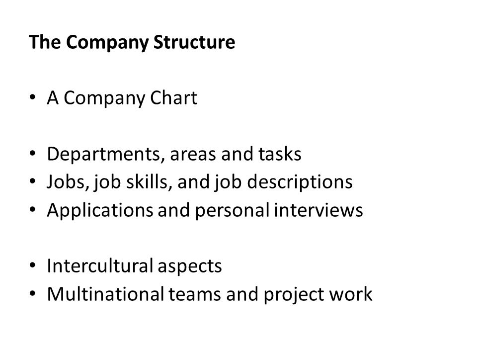 The Company Structure A Company Chart. Departments, areas and tasks. Jobs, job skills, and job descriptions.